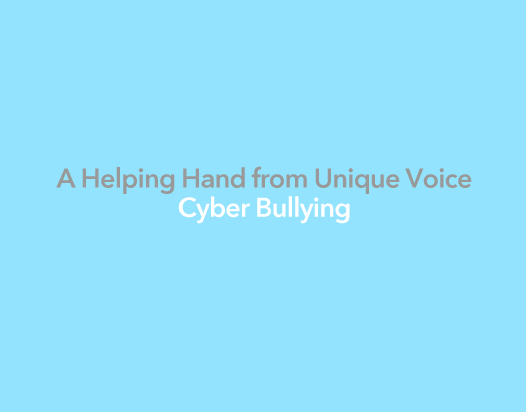 A Helping Hand from Unique Voice - Cyber Bullying