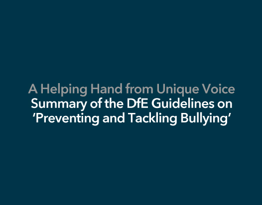 A Helping Hand from Unique Voice - Summary of the DfE Guidelines on Preventing and Tackling Bullying