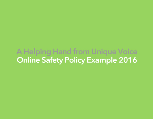 A Helping Hand from Unique Voice - Online Safety Policy Example 2016